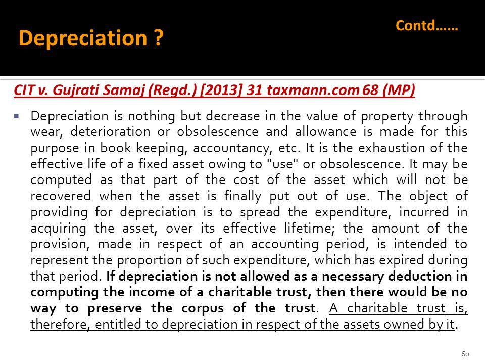 Contd…… Depreciation CIT v. Gujrati Samaj (Regd.) [2013] 31 taxmann.com 68 (MP)
